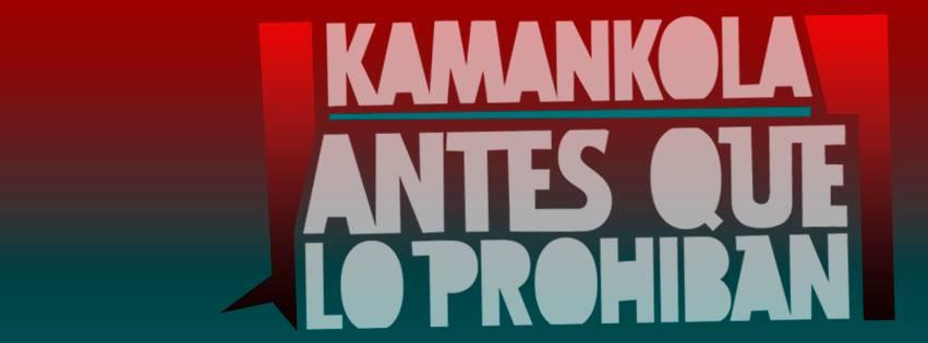 KAMANKOLA_ANTESQUELOPROHIBAN